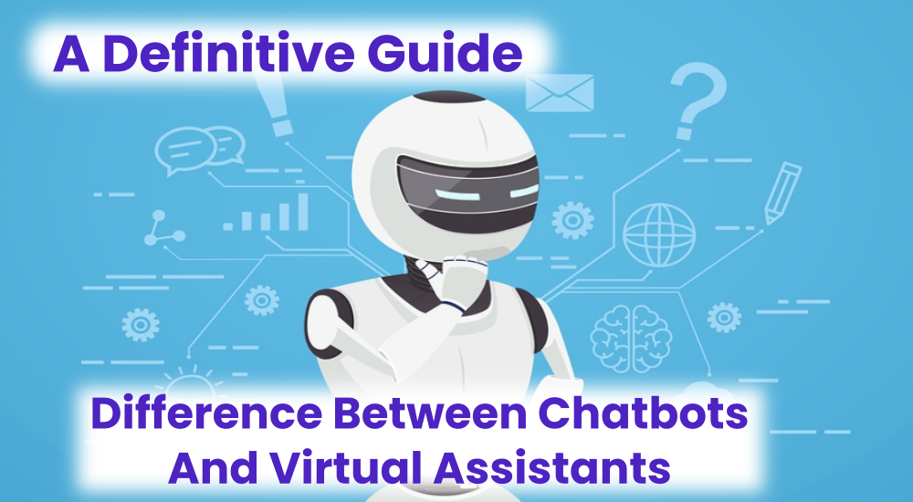 Difference Between Chatbots And Virtual Assistants
